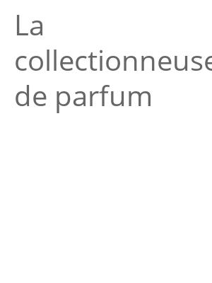 """Afficher """"La collectionneuse de parfum"""""""