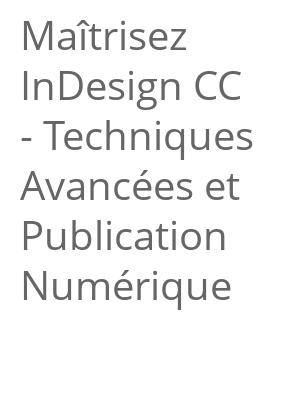 """Afficher """"Maîtrisez InDesign CC - Techniques Avancées et Publication Numérique"""""""