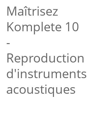 """Afficher """"Maîtrisez Komplete 10 - Reproduction d'instruments acoustiques"""""""
