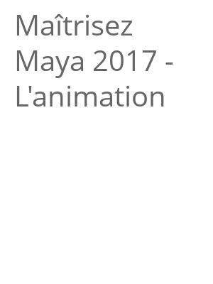 "Afficher ""Maîtrisez Maya 2017 - L'animation"""
