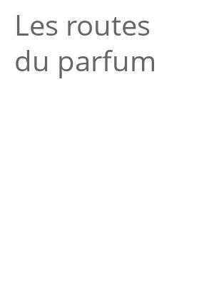 """Afficher """"Les routes du parfum"""""""